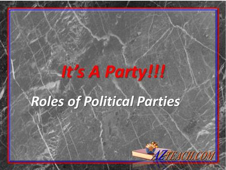 It's A Party!!! Roles of Political Parties. It's a Party… …but not the kind with ice cream and cake (usually). Political parties are groups of people.