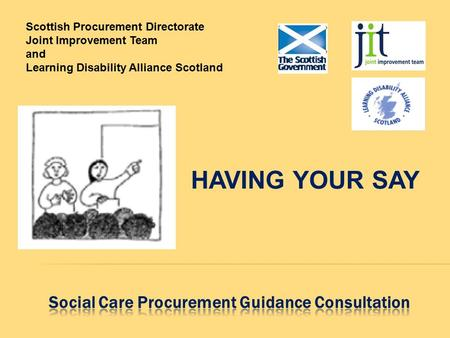 HAVING YOUR SAY Scottish Procurement Directorate Joint Improvement Team and Learning Disability Alliance Scotland.