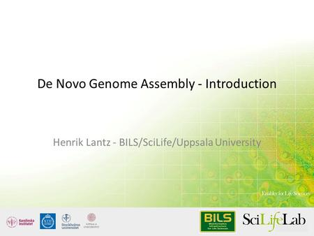 De Novo Genome Assembly - Introduction Henrik Lantz - BILS/SciLife/Uppsala University.