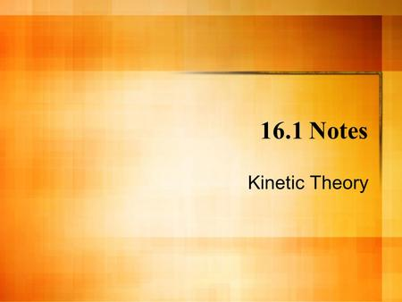 16.1 Notes Kinetic Theory. KINETIC THEORY Kinetic Theory- An explanation of how particles in matter behave. The 3 Assumptions of Kinetic Theory: 1. All.