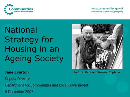 National Strategy for Housing in an Ageing Society Jane Everton Deputy Director Department for Communities and Local Government 6 December 2007 Picture: