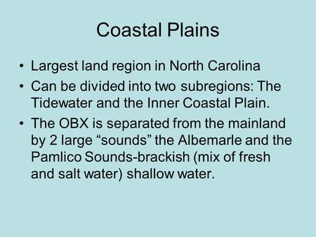 Coastal Plains Largest land region in North Carolina Can be divided into two subregions: The Tidewater and the Inner Coastal Plain. The OBX is separated.