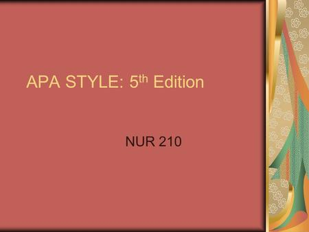 APA STYLE: 5 th Edition NUR 210. General Rules Double space everything including the reference list. The reference used for spelling is Merriam- Webster's.