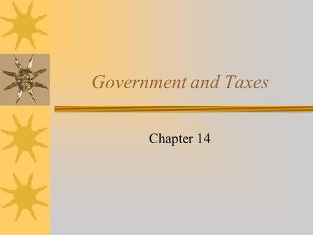 Government and Taxes Chapter 14. Funding Government Programs Citizens of the United States authorize the government, through the Constitution and elected.