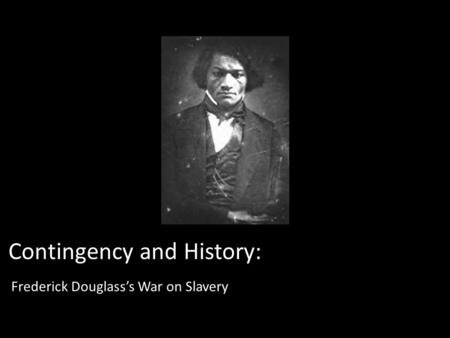 Contingency and History: Frederick Douglass's War on Slavery.