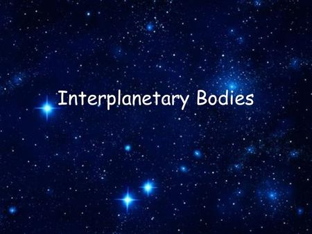 Interplanetary Bodies. Asteroids Solid bodies having no atmosphere Have well determined orbits More than 2000 in our solar system.