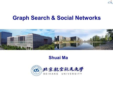 Shuai Ma Graph Search & <strong>Social</strong> <strong>Networks</strong>. 2 Graphs are everywhere, and quite a few are huge graphs!