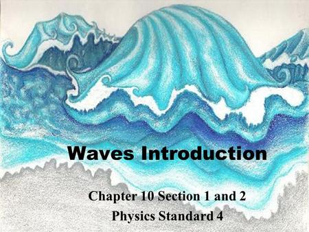 Waves Introduction Chapter 10 Section 1 and 2 Physics Standard 4.