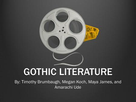 GOTHIC LITERATURE By: Timothy Brumbaugh, Megan Koch, Maya James, and Amarachi Ude.