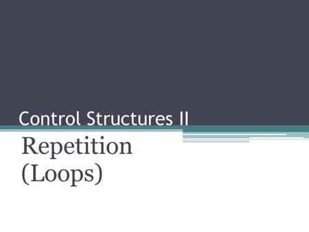Control Structures II Repetition (Loops). Why Is Repetition Needed? How can you solve the following problem: What is the sum of all the numbers from 1.