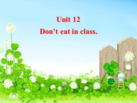Unit 12 Don't eat in class..