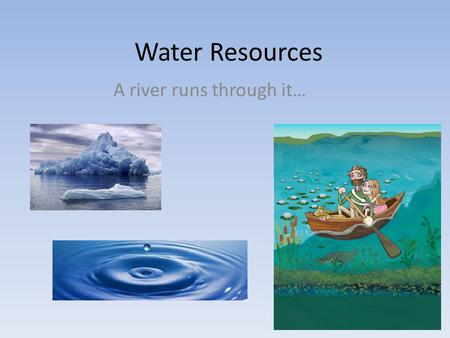 Water Resources A river runs through it…. Water: The Universal Solvent One of the most valuable properties of water is its ability to dissolve. This makes.