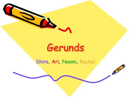 GerundsGerunds Shira, Ari, Naomi, Rachel. Verbals- What Are They, Even? A verbal is a noun or an adjective formed from a verb. There are three kinds of.