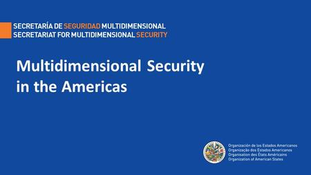 Multidimensional Security in the Americas. INTRODUCTION 1.Where are we today? 2.Achievements (How and where?) 3.Our future 4.Realities.