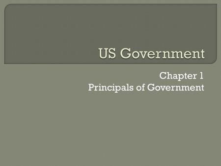 Chapter 1 Principals of Government