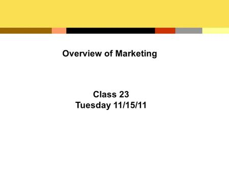 Overview of Marketing Class 23 Tuesday 11/15/11. Nature of Marketing To create value by allowing people and organizations to obtain what they need and.