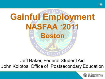 GAINFUL EMPLOYMENT NeASFAA 2015 Spring Conference Vicki Kucera ...