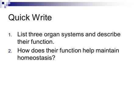 Quick Write List three organ systems and describe their function.
