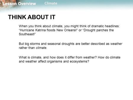 "Lesson Overview Lesson OverviewClimate THINK ABOUT IT When you think about climate, you might think of dramatic headlines: ""Hurricane Katrina floods New."