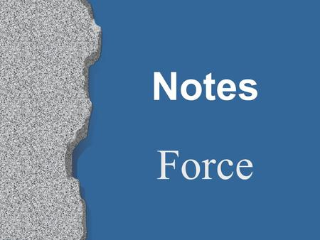 Notes Force. Force is a push or pull exerted on some object. Forces cause changes in velocity. The SI unit for force is the Newton. 1 Newton = 1 kg m/s.