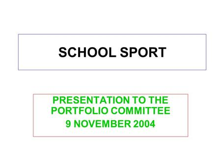 SCHOOL SPORT PRESENTATION TO THE PORTFOLIO COMMITTEE 9 NOVEMBER 2004.