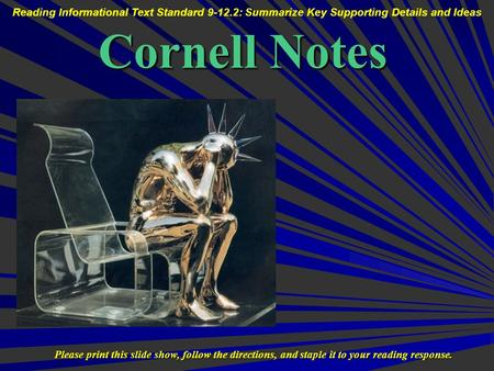 Cornell Notes Please print this slide show, follow the directions, and staple it to your reading response. Reading Informational Text Standard 9-12.2: