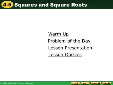 Squares and Square Roots 4-5 Warm Up Warm Up Lesson Presentation Lesson Presentation Problem of the Day Problem of the Day Lesson Quizzes Lesson Quizzes.