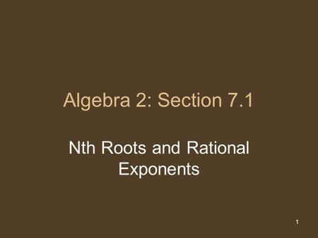 1 Algebra 2: Section 7.1 Nth Roots and Rational Exponents.