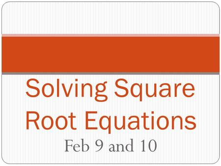 Feb 9 and 10 Solving Square Root Equations. A radical equation is an equation that has a variable in a radicand (or a variable with a fractional exponent)