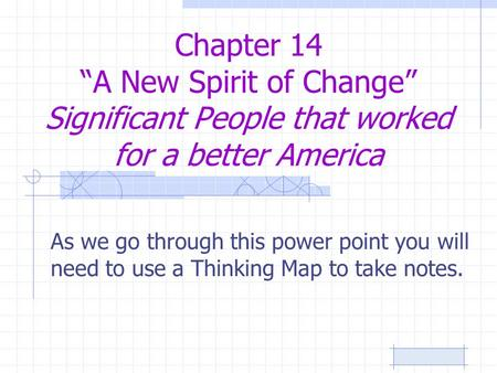 "Chapter 14 ""A New Spirit of Change"" Significant People that worked for a better America As we go through this power point you will need to use a Thinking."