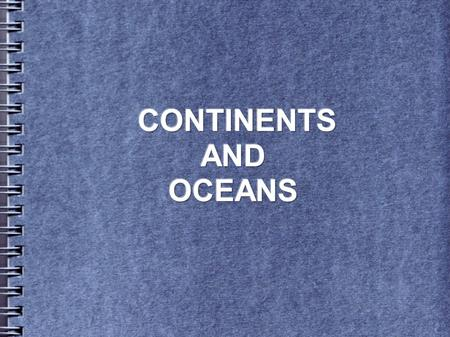 CONTINENTS AND OCEANS.