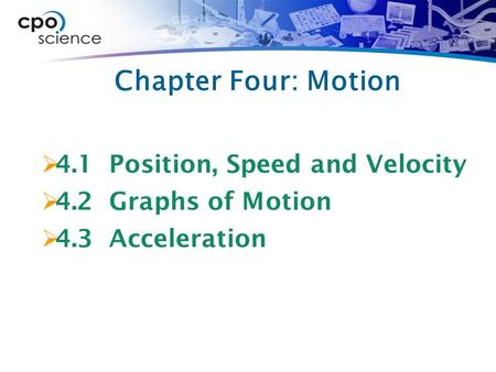 Chapter Four: Motion  4.1 Position, Speed and Velocity  4.2 Graphs of Motion  4.3 Acceleration.