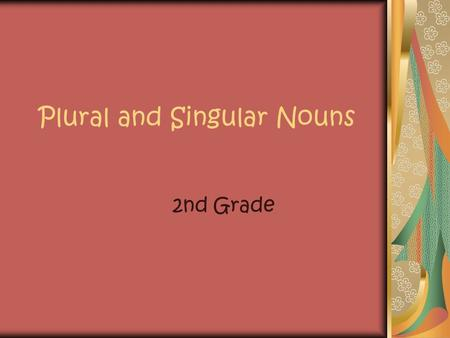 Plural and Singular Nouns 2nd Grade Plural Nouns A plural form of a noun names more than one. It usually ends with s or es.