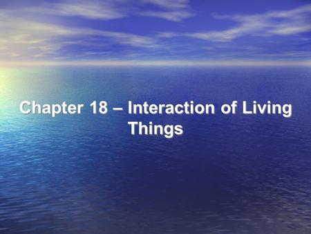 Chapter 18 – Interaction of Living Things. The Web of Life All living things are connected in a web of life Ecology - the study of the interactions of.