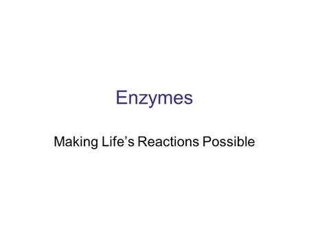 Enzymes Making Life's Reactions Possible. Terminology Reactants –The elements or compounds that are involved in a reaction Products - The elements or.