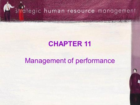 CHAPTER 11 <strong>Management</strong> of performance. Session <strong>objectives</strong> Discuss the relationship between performance <strong>management</strong> and other HRM processes Describe the.