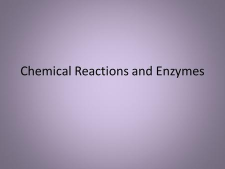 Chemical Reactions and Enzymes. What is a Chemical Reaction? A process occurs when molecules interact to produce new chemical compounds Examples: CH 4.