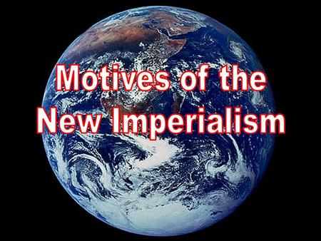 Motives of the New Imperialism.