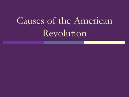 Causes of the American Revolution. Navigation Acts  Series of four acts that required all colonial goods to be transported on British ships only  Benefited.