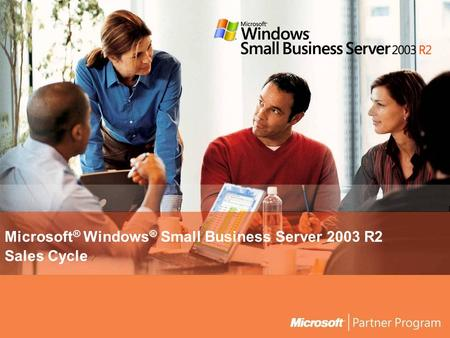 Microsoft ® Windows ® Small Business Server 2003 R2 Sales Cycle.