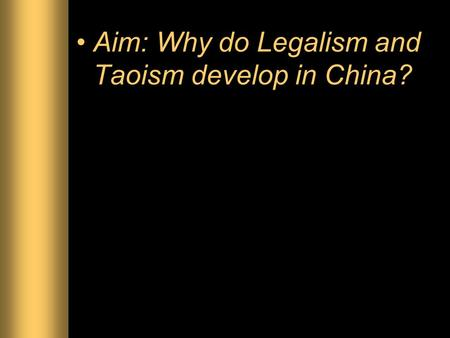 Aim: Why do Legalism and Taoism develop in China?.