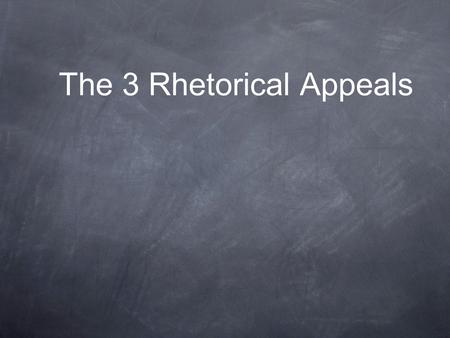 "The 3 Rhetorical Appeals. Appeals to Logic ""The goal of argumentative writing is to persuade your audience that your ideas are valid, or more valid than."