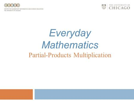 Everyday Mathematics Partial-Products Multiplication.