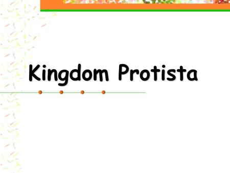 Kingdom Protista. What is a Protist?  unicellular or multicellular  anything except plants, animals, or fungi  65,000 species  Autotrophs, heterotrophs,