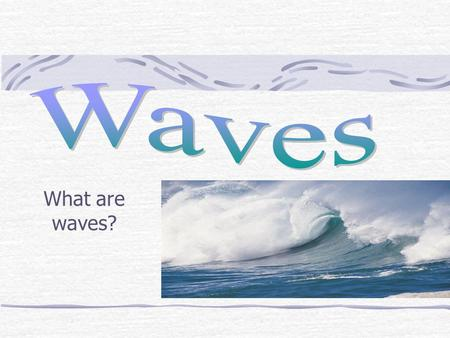 What are waves?. Wave Definition: A disturbance that transfers energy from place to place. What carries waves? A medium, a medium is the material through.