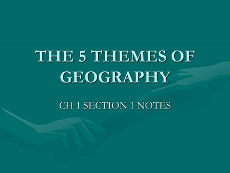 THE 5 THEMES OF GEOGRAPHY CH 1 SECTION 1 NOTES. THE FIVE THEMES OF GEOGRAPHY LocationLocation PlacePlace Human-Environment InteractionHuman-Environment.