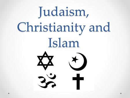 Judaism, Christianity and Islam Unit 2. Judaism History One of the oldest religions- 4,000 years old Abraham and his descendants were monotheistic and.
