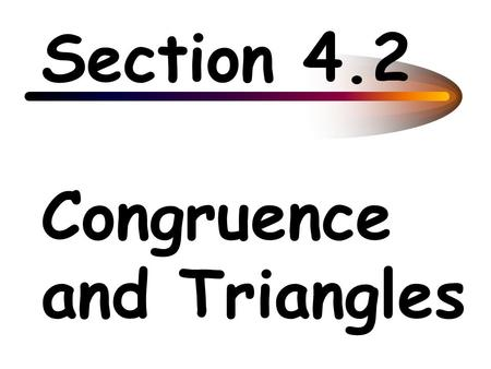 Section 4.2 Congruence and Triangles. Two figures are congruent if they have exactly the same size and shape.
