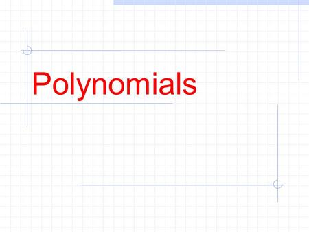 <strong>Polynomials</strong>. <strong>Polynomial</strong> comes from poly- (meaning many) and -nomial (in this case meaning term)... so it says many terms""