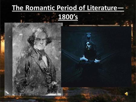The Romantic Period of Literature— 1800's. Romanticism: A set of loosely connected attitudes toward nature and human kind, not to romantic love.